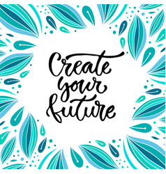 Create your future inspirational vector