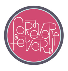 hand-drawn typography poster - forever ever vector image