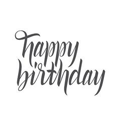 Happy birthday hand lettering handmade calligraphy vector image