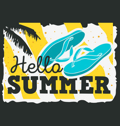 hello summer time design with flip flops slippers vector image