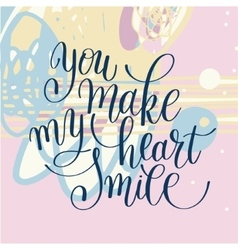 you make my heart smile phrase hand lettering vector image vector image