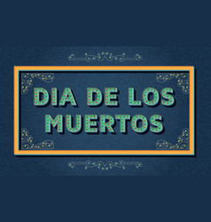 day dead dia de los moertos background vector image