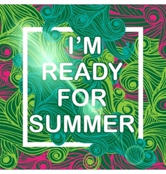 I am ready for Summer Typographic Poster vector