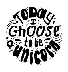 today i choose to be a unicorn vector image