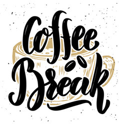 Coffee break hand drawn lettering quote on grunge vector