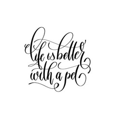 life is better with a pet - hand lettering vector image