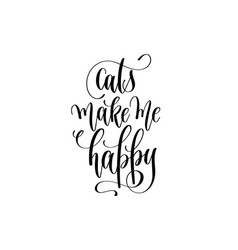 cats make me happy - hand lettering inscription vector image