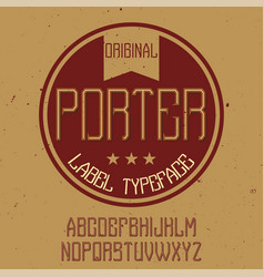 vintage label font named porter vector image
