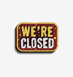 we are closed custom business scratchy style sign vector image