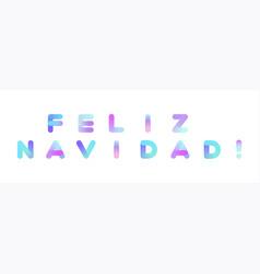 feliz navidad merry christmas in spanish vector image