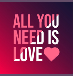 all you need is love love quote with modern vector image