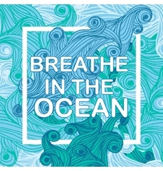 Breathe in the ocean typographic nautical vector