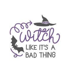 You say witch like its a bad thing - halloween vector