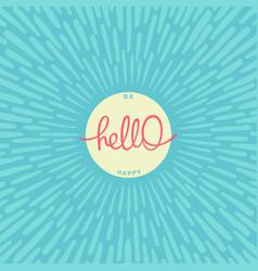 hello be happy vector image