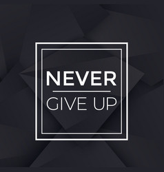 never give up poster with motivational quote vector image
