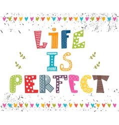 Life is perfect Inspiration hand drawn quote Cute vector