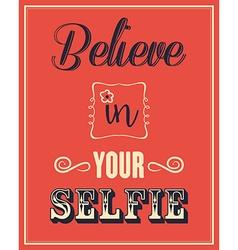Inspirational quote Believe in your selfie vector