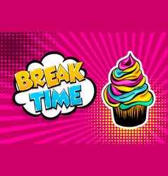 comic text cupcake break time pop art vector image