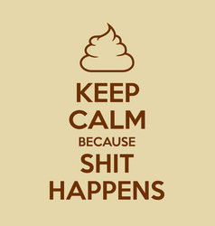 keep calm because shit happens motivational quote vector image