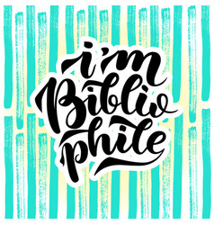 i am bibliophile lettering quotes vector image vector image
