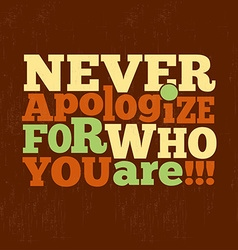 Never apologize for who you are Quote vector image