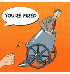 Pop art cannon business man gets fired vector