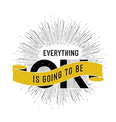 everything is going to be ok on white vector image vector image
