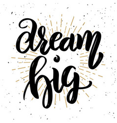 Dream big hand drawn motivation lettering quote vector