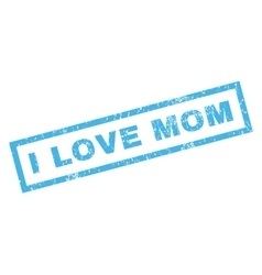 I love mom rubber stamp vector