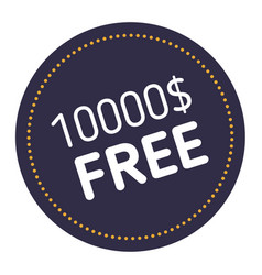 Ten thousand dollars free advertising sticker vector