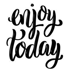 Enjoy today hand drawn motivation lettering quote vector