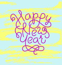 Hand lettering happy new year on grunge brush vector