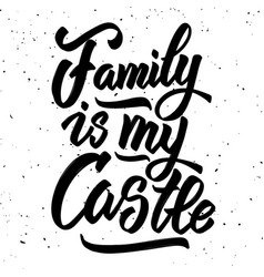 family is my castle hand drawn lettering isolated vector image