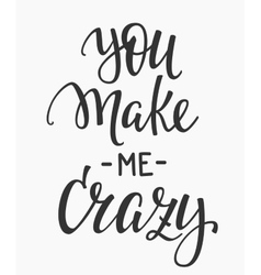 You make me crazy quote typography vector image vector image