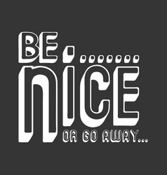 Be nice or go away t shirt print vector