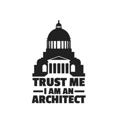 Trust me i am an architect quote typographical vector