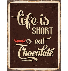 Retro metal sign life is short eat chocolate vector