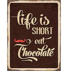 Retro metal sign Life is short eat chocolate vector