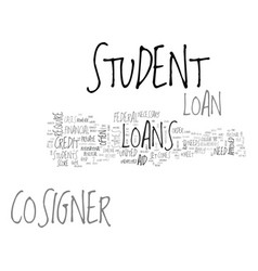 when do you need a cosigner for student loan text vector image