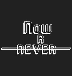 now or never t shirt print vector image