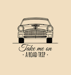 take me on a road trip motivational quote vintage vector image
