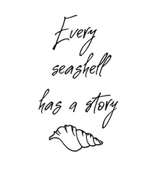 every sea shell has a story inspirational and vector image