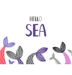 hello sea background with mermaid and fish tails vector image