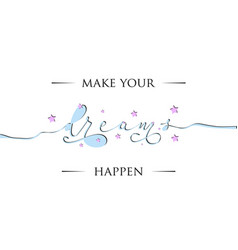make your dreams happen inspirational lettering vector image