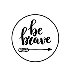 Be brave calligraphy design vector