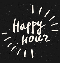 happy hour lettering phrase hand drawn vector image