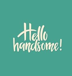 Hello Handsome vector