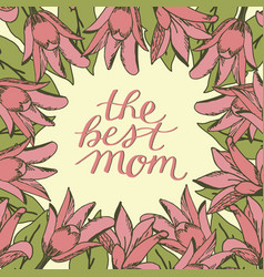 Hand lettering the best mom made on floral vector