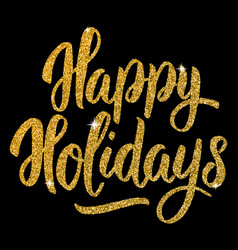 happy holidays hand drawn lettering in golden vector image