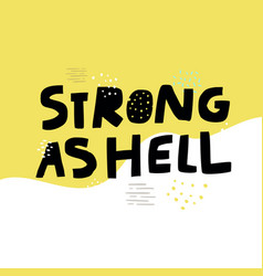 strong as hell slang girl power slogan vector image